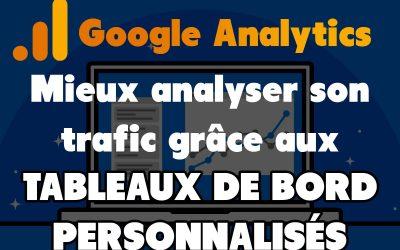 8 tableaux de bord personnalisés pour analyser le trafic d'un site sur Google Analytics