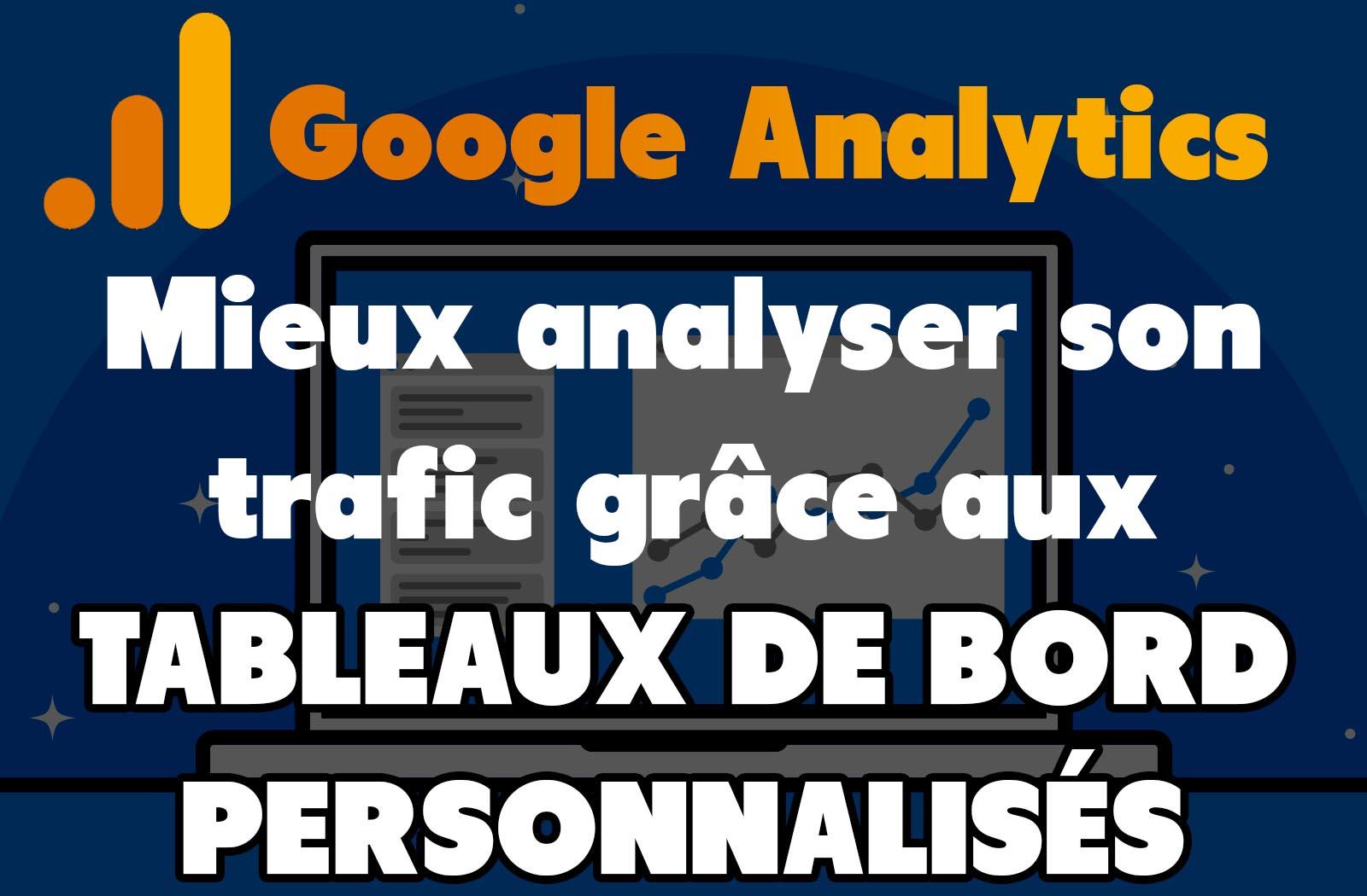 Analyser son trafic google analytics avec les tableaux de bord personnalisés (dashboards)