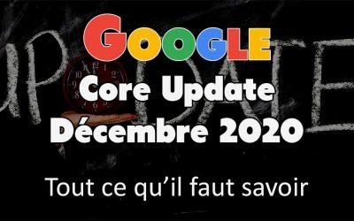 Google « Core Update » Décembre 2020 : tout ce qu'il faut savoir