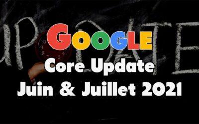 Google « Core Update » Juin et Juillet 2021
