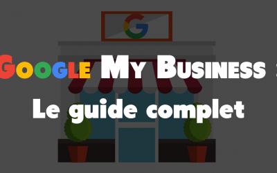Google My Business : Le guide complet pour bien utiliser l'annuaire des entreprises