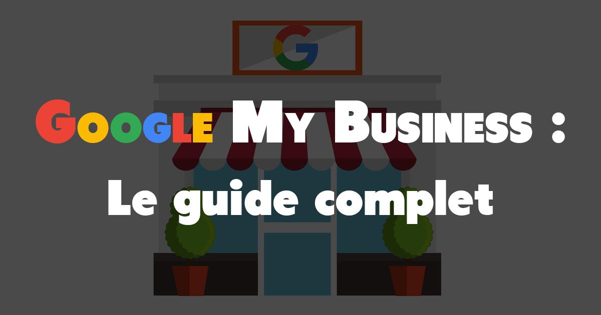 Le guide complet sur google my business