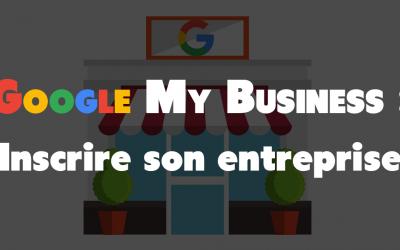 Comment inscrire son entreprise sur Google My Business ?