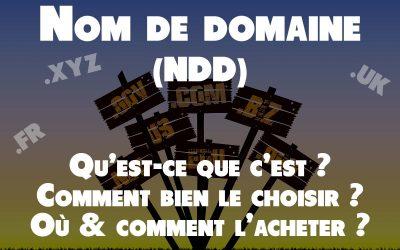 Qu'est-ce qu'un nom de domaine (NDD), comment le choisir et le réserver ?