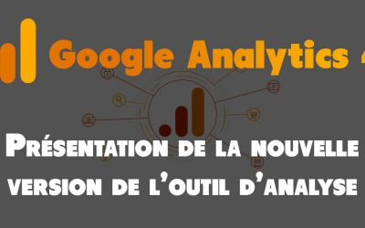 Google Analytics 4 : la nouvelle version de l'outil d'analyse pour analyser le trafic de vos sites web et applications