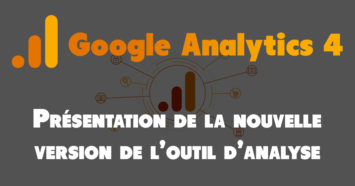 présentation google analytics 4 nouvelle version